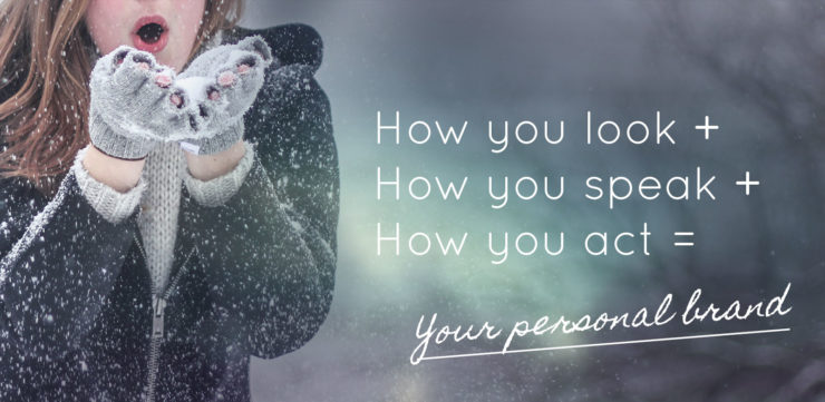 How you look + How you speak + How you act = Your personal brand